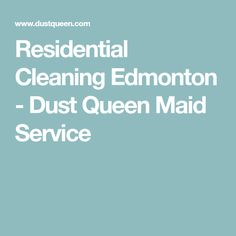 Residential Cleaning Edmonton - Dust Queen Maid Service