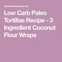 Low Carb Paleo Tortillas Recipe - 3 Ingredient Coconut Flour Wraps