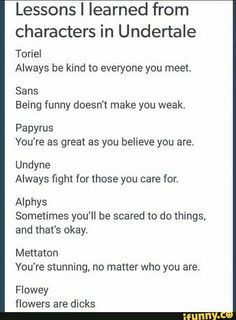 What different undertale characters have taught me. lessons I'v What different undertale characters have taught me. Undertale Quotes, Undertale Toriel, Undertale Drawings, Undertale Fanart, Funny Undertale, Steven Universe, Be Kind To Everyone, Toby Fox, Indie Games