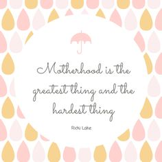 Rikki Lake Quote about motherhood - the greatest and hardest thing. Parenting quotes, postnatal illness, portpartum depression, strength, you are not alone
