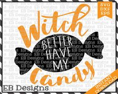 Witch Better Have My Candy Cut File Halloween Cut FIle Halloween SVG