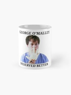 """""""George OMalley Deserved Better"""" Mug by greysghxanatomy Greys Anatomy George, Grey's Anatomy, Random Stuff, Tv Shows, Fandoms, Gift Ideas, Thoughts, Mugs, Funny"""