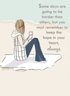 Keep the hope in your heart, always.