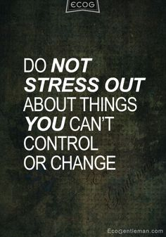 ♂ Inspirational Quotes - Do not stress out about things you can not control or change #quotes #words