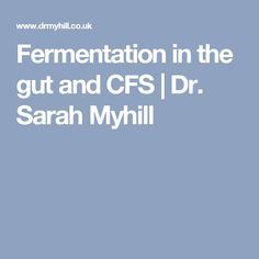 Fermentation in the gut and CFS | Dr. Sarah Myhill