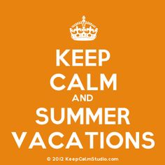 Keep Calm And Summer Vacations