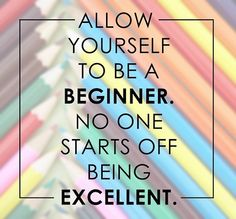 Allow your self to be a beginner. #papersalt #life #quote #motivation