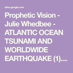 Prophetic Vision - Julie Whedbee - ATLANTIC OCEAN TSUNAMI AND WORLDWIDE EARTHQUAKE (1).pdf - Google Drive