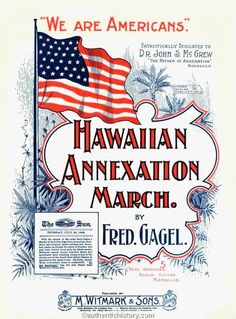 Hawaiian Annexation March. By Fred Gagel. Published 1898. No lyrics. See the sheet music and more at http://digitalgallery.nypl.org/nypldigital/dgkeysearchdetail.cfm?trg=1&strucID=184833&imageid=g99c840_001&total=1&e=r&cdonum=0