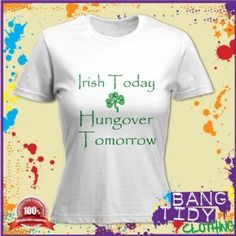 St Patricks Day Irish Today Hungover Tomorrow Funny Slogan Womens T Shirt  Our Price: £10.97