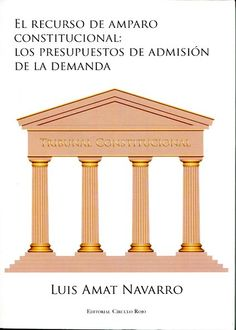 Amat Navarro, Luis: El recurso de amparo constitucional : los presupuestos de admisión de la demanda. El Ejido: Círculo Rojo, 2014, 187 p.
