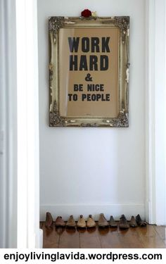 """""""Work hard and be nice to people."""""""