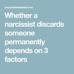 Whether a narcissist discards someone permanently depends on 3 factors