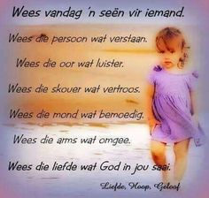 Wees vandag n seen vir iemand Special Words, Special Quotes, Evening Greetings, Afrikaanse Quotes, Spiritual Words, Goeie More, Lesson Quotes, Good Morning Good Night, God Is Good