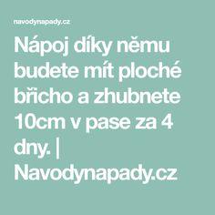 Nápoj díky němu budete mít ploché břicho a zhubnete 10cm v pase za 4 dny.   Navodynapady.cz