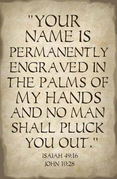 The Bible says that God has engraved YOUR name on the palm of His hand- so He will NEVER forget you! The Bible says that God has engraved. Word Up, Word Of God, Bible Scriptures, Bible Quotes, Faith Bible, Life Quotes Love, God Loves You Quotes, Gods Promises, Spiritual Quotes