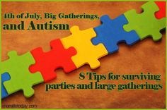 8 Tips for Surviving Parties and Large Gatherings for Moms of Children with Autism - I thought this blog post was insightful not only for a parent of a child with special need, but also for a host, hostess, or friend of someone whose child has autism or other challenges.