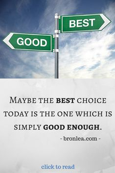 Maybe we're overthinking it. Maybe the best choice right now is the option which is simply 'good enough'.