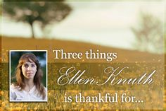 A Week of Gratitude - Three Things Ellen Knuth Is Thankful for