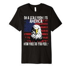Amazon.com: On a scale from 1 to America how free are you bald eagle T-shirt: Clothing Merica Veterans 4th July