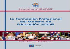 libro_formacion_profesional[1]  Documento AMEI-WAECE Coordinado por Luis Alberto Melograno Documentos AMEI-WAECE Coordinado por Luis Alberto Melograno EDITORIAL de la infancia ASOCIACIÓN MUNDIAL DE EDUCADORES INFANTILES WORLD ASSOCIATION OF EARLY CHILDHOOD EDUCATORS ASSOCIAÇÃO MUNDIAL DE EDUCADORES DE INFÂNCIA