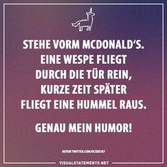 Visual Statements® Stehe vorm McDonald's. Eine Wespe fliegt durch Tür rein, kurze Zeit später fliegt eine Hummel raus. Genau mein Humor! Sprüche / Zitate / Quotes / Unicorn / Magic / lustig / frech