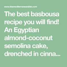 The best basbousa recipe you will find! An Egyptian almond-coconut semolina cake, drenched in cinnamon syrup. Only 15 minutes to prep. Must-try easy dessert! Easy Mediterranean Diet Recipes, Mediterranean Dishes, Special Recipes, Unique Recipes, Best Basbousa Recipe, Laksa Soup Recipes, Almond Coconut Cake, Ramadan Sweets, Lebanese Desserts