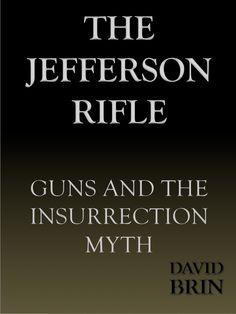 "Brin Classics: ""The Jefferson Rifle"" David Brin, Oppression, Politics, Classic, Science Fiction, Highlights, Guns, Events, Technology"