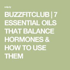 BUZZFITCLUB | 7 ESSENTIAL OILS THAT BALANCE HORMONES & HOW TO USE THEM