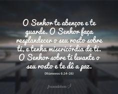 O Senhor te abençoe e te guarde. O Senhor faça resplandecer o seu rosto sobre…