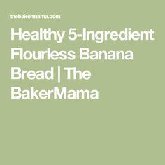 Healthy 5-Ingredient Flourless Banana Bread | The BakerMama