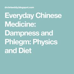 Everyday Chinese Medicine: Dampness and Phlegm: Physics and Diet