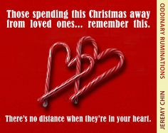 """""""Those spending this Christmas away from loved ones… remember this. There's no distance when they're in your heart."""" - Jeremy Chin"""