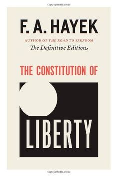The Constitution of Liberty: The Definitive Edition (The Collected Works of F. A. Hayek) by F. A. Hayek et al., http://www.amazon.com/dp/0226315398/ref=cm_sw_r_pi_dp_3Usbub1P697CJ