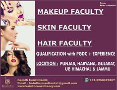 Makeup Faculty Skin Faculty Hair Faculty Required for Multiple Location In Punjab, Haryana, Gujrat, Delhi, HP, UP Intrested candidates can come and apply for all post at us for Same. Candidates should be Smart confident and very Professional in all Manners Kainth'z WhatsApp +91-9256476287  Email:- kainthconsultants1@gmail.com www.kainthconsultancy.com
