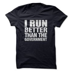 I Run Better Than Government T-Shirt | DonaShirts.com - Dare To Be T-Shirts, Hoodies And Custom