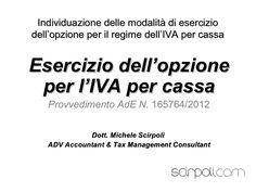 IVA per cassa by Michele Scirpoli via Slideshare   Individuazione delle modalità di esercizio dell'opzione per il regime dell'IVA per cassa alla luce del Provvedimento AdE N. 165764/2012.