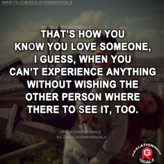 That's how you know you love someone, I guess, when you can't experience anything without wishing the other person where there to see it, too. #relation #relationshipgoals #relationship #lovequotes #love #heart #lovely #relationshipquotes