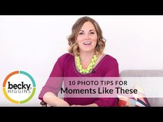Becky Higgins - Photo Tips for Moments Like These