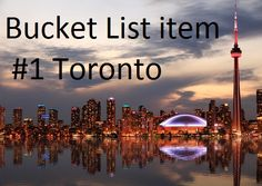 5 Reasons Why  Toronto is on My Bucket List in 1st place!!