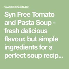 Syn Free Tomato and Pasta Soup - fresh delicious flavour, but simple ingredients for a perfect soup recipe for the whole family to enjoy. This is also dairy free, vegetarian, Slimming World and Weight Watchers friendly. Soup Recipes, Cooking Recipes, Pasta Soup, Syn Free, Slimming World, Dairy Free, Vegetarian, Fresh, Healthy