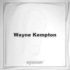 Wayne Kempton: Page about Wayne Kempton #member #website #sysoon #about