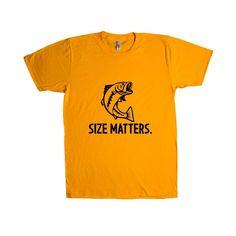 Size Matters Joke Lewd Provocative Promiscuous Flirting Flirt Jokes Fish Fishing Fisherman Fishermen SGAL9 Unisex T Shirt