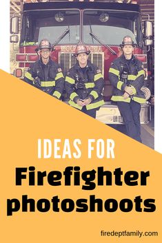 a great lis of ideas for your upcoming firefighter pictures.
