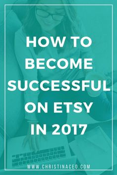Start your new year off right with these simple tips that will help you become successful on Etsy in 2017!