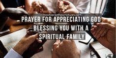 Prayer for Appreciating God Blessing You with a Spiritual Family Thank You God, God Bless You, Good Morning Bible Verse, New Creation In Christ, Sisters In Christ, Knowledge And Wisdom, How To Show Love, Heavenly Father, Gods Love