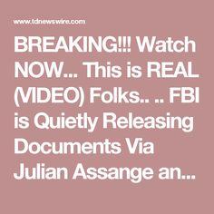 BREAKING!!! Watch NOW... This is REAL (VIDEO) Folks.. .. FBI is Quietly Releasing Documents Via Julian Assange and Wikileaks. A Counter Coup to the Clinton Attack is Happening NOW!!! • TD Newswire