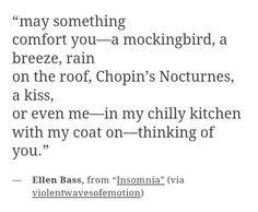 """May something comfort you"" -'Ellen Bass"