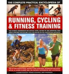 The Complete Practical Encyclopedia of Running, Cycling & Fitness Training: Step by Step Instructions, Training Plans, Nutritional Information and Expert Advice, All Shown in More Than 1, 350 Fantastic Photographs and Illustrations (Hardback) - Common: By (author) Elizabeth Hufton, By (author) Edward Pickering By (author) Andy Wadsworth: 0884483476275: Amazon.com: Books