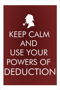 Use your powers of deduction